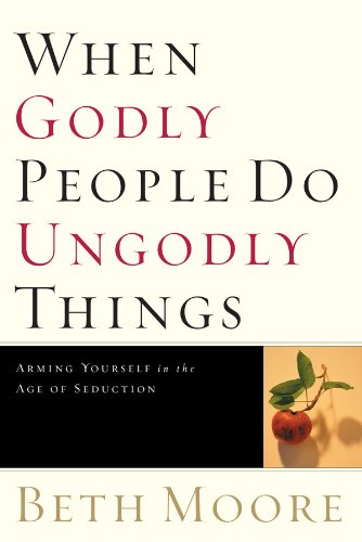 When Godly People Do Ungodly Things