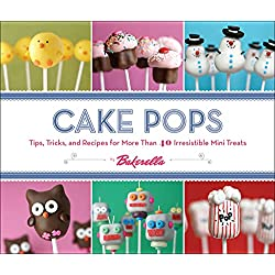 Cake Pops: Tips, Tricks, and Recipes for Irresistible Mini Treats