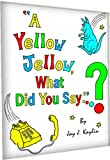 Free Kindle Book : A Yellow Jellow, What Did You Say? (Second Edition)