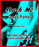 Amazon.com: Touch Me: Brother and Sister and Forbidden Love eBook: Casey Parker: Kindle Store cover