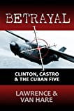 Free Kindle Book : BETRAYAL: Clinton, Castro & The Cuban Five