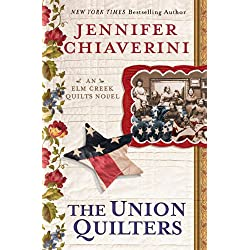 The Union Quilters: An Elm Creek Quilts Novel (The Elm Creek Quilts Book 17)