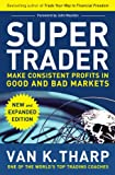 Super Trader, Expanded Edition : Make Consistent Profits in Good and Bad Markets