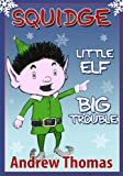 Free Kindle Book : Squidge: Little Elf, Big Trouble