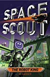 Space Scout: The Robot King