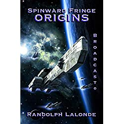 Spinward Fringe Broadcast 0: Origins: A Collected Trilogy