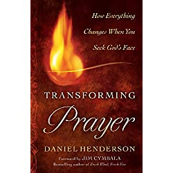 Transforming Prayer: How Everything Changes When You Seek God's Face