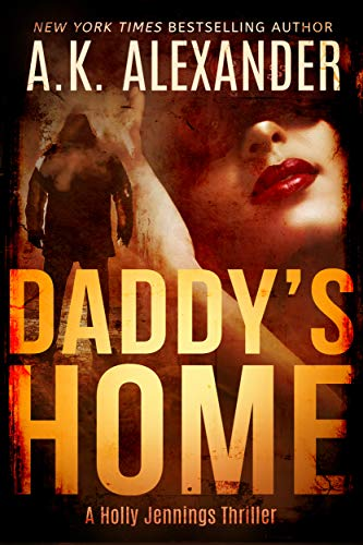 Daddy's Home (A Holly Jennings Thriller) by A.K. Alexander
