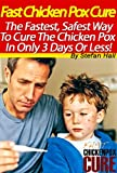 Fast Chicken Pox Cure - How To Cure Chicken Pox In 3 Days