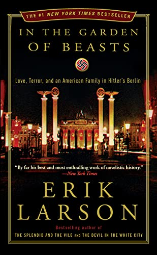 In the Garden of Beasts: Love, Terror, and an American Family in Hitler's Berlin, by Larson, E.