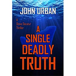 A Single Deadly Truth (A Steve Decatur Thriller)