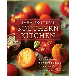 Sara Foster's Southern Kitchen: Soulful, Traditional, Seasonal: A Cookbook