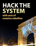 Free Kindle Book : Hack the System with Acts of Creative Rebellion