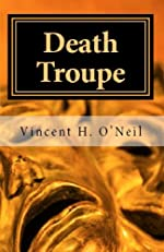 Death Troupe by Vincent H. O'Neil