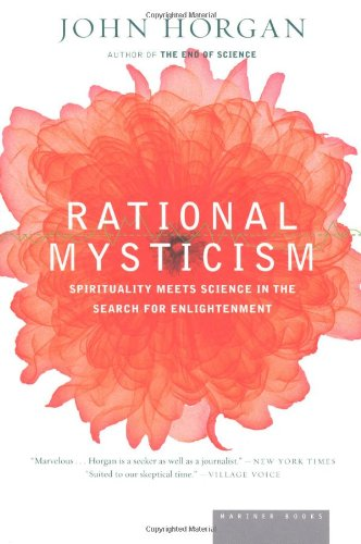 Rational Mysticism: Spirituality Meets Science in the Search for Enlightenment, by Horgan, J.
