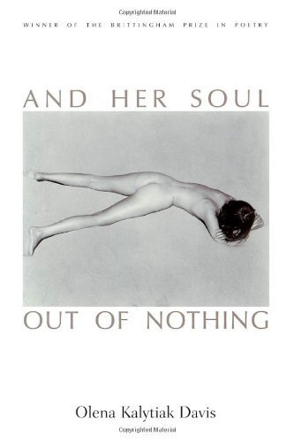 And Her Soul Out Of Nothing (Wisconsin Poetry Series). By Olena Kalytiak Davis