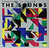 Something to Die For (2011) (Album) by The Sounds