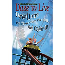 Dare to Live: A Devotional Book for Those Over The Hill, Not Under It! (Elderly Caregiving)
