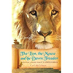 The Lion, the Mouse and the Dawn Treader: Spiritual Lesson's from C.S. Lewis's Narnia