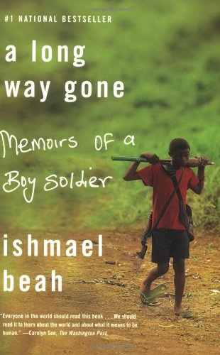 A Long Way Gone: Memoirs of a Boy Soldier, by Beah, I.