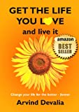 Free Kindle Book : Get the Life You Love and Live it: A Simple Powerful Guide to Creating and Living the Life You Have Dreamed of