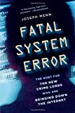Buy Fatal System Error: The Hunt for the New Crime Lords Who Are Bringing Down the Internet from Amazon