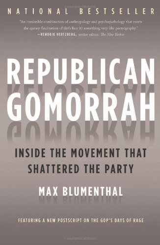 Republican Gomorrah: Inside the Movement That Shattered the Party by Max Blumenthal