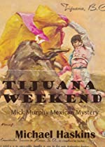 Tijuana Weekend by Michael Haskins