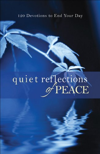 Quiet Reflections of Peace: 120 Devotions to End Your Day