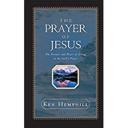 The Prayer of Jesus: The Promise and Power of Living in the Lord's Prayer