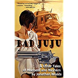 Bad Juju & Other Tales of Madness and Mayhem