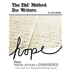 The PAC Method For Writers: How Prayer, Attitude & Confidence Can Lead You To A Successful Writing Career