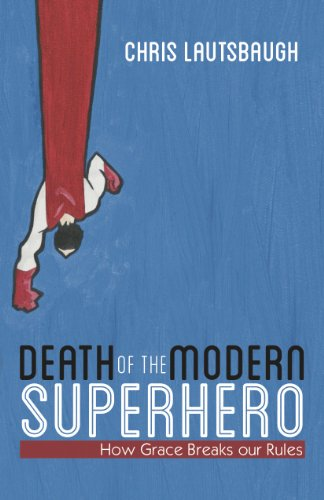 Death of the Modern Superhero:How Grace Breaks our Rules