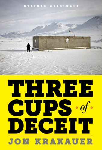 Three Cups of Deceit: How Greg Mortenson, Humanitarian Hero, Lost His Way, by Krakauer, Jon