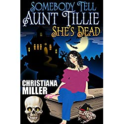 Somebody Tell Aunt Tillie She's Dead (A Toad Witch Mystery Book 1)