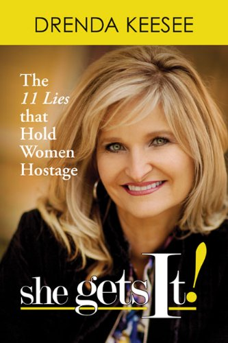 She Gets It!: The 11 Lies that Hold Women Hostage