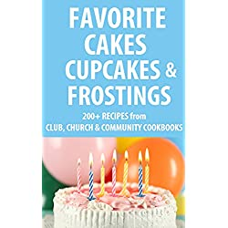 Favorite Cakes, Cupcakes & Frostings: 200+ Cake, Frosting and Cupcake Recipes from Club, Church & Community Cookbooks