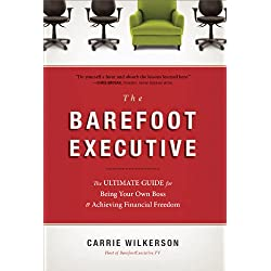 The Barefoot Executive: The Ultimate Guide for Being Your Own Boss and Achieving Financial Freedom