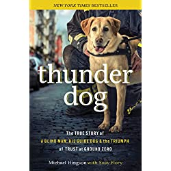 Thunder Dog: The True Story of a Blind Man, His Guide Dog, and the Triumph