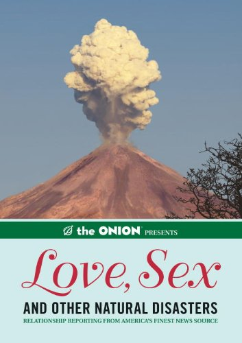 The Onion Presents: Love, Sex, and Other Natural Disasters: Relationship Reporting from America's Finest News Source: 0 (Onion Ad Nauseam)