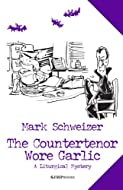 Book Cover: The Countertenor Wore Garlic by Mark Schweizer