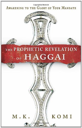 The Prophetic Revelation of Haggai: Awakening to the Glory of Your Mandate