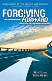 Free Kindle Book : Forgiving Forward:  Unleashing the Forgiveness Revolution