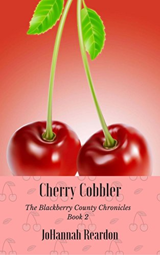 Cherry Cobbler - Book 2 of the Blackberry County Chronicles by JoHannah Reardon