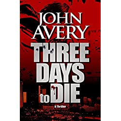 THREE DAYS to DIE: A Thriller