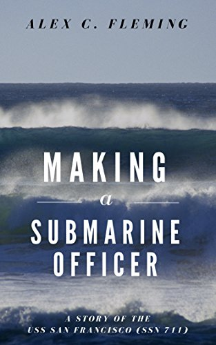Fleming, Alex Making a Submarine Officer - A story of the USS San Francisco (SSN 711) 3.5