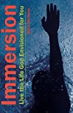 Free Kindle Book : Immersion: Live the Life God Envisioned for You