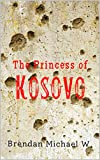 Free Kindle Book : The Princess of Kosovo: A Peacekeeper