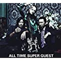 ALL TIME SUPER GUEST(初回限定盤)(DVD付)