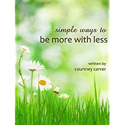 Simple Ways to Be More with Less
